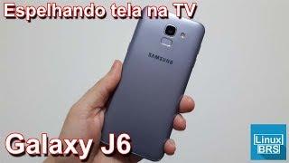 🔘 Samsung Galaxy J6 - Espelhando a tela do smartphone na TV