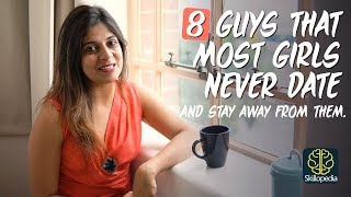 8 Guys most Girls don't like to date & Stay away from - Dating Tips for Girls- Self-Improvement