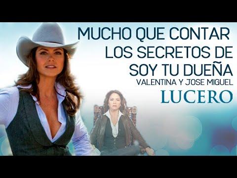 LUCERO los secretos de Soy tu dueña / Valentina y José Miguel