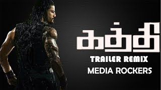 Kaththi Tamil Trailer- WWE Roman Reigns Version Media Rockers 2018.