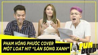 Phạm Hồng Phước cover ca khúc hit của Làn Sóng Xanh | Fun N' Deep Show