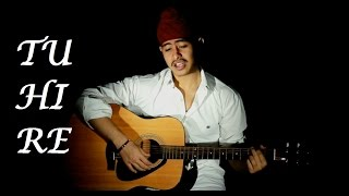 TU HI RE (Soulful Reprise) | A.R Rahman | Acoustic Singh Cover
