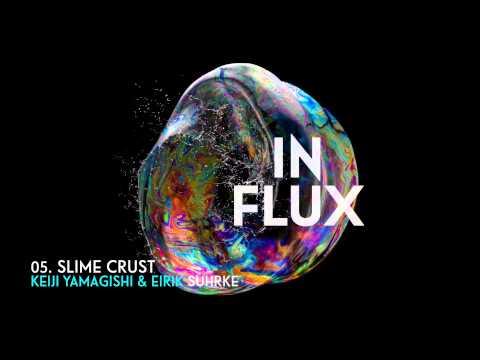 05 Slime Crust, by Keiji Yamagishi & Eirik Suhrke (In Flux)
