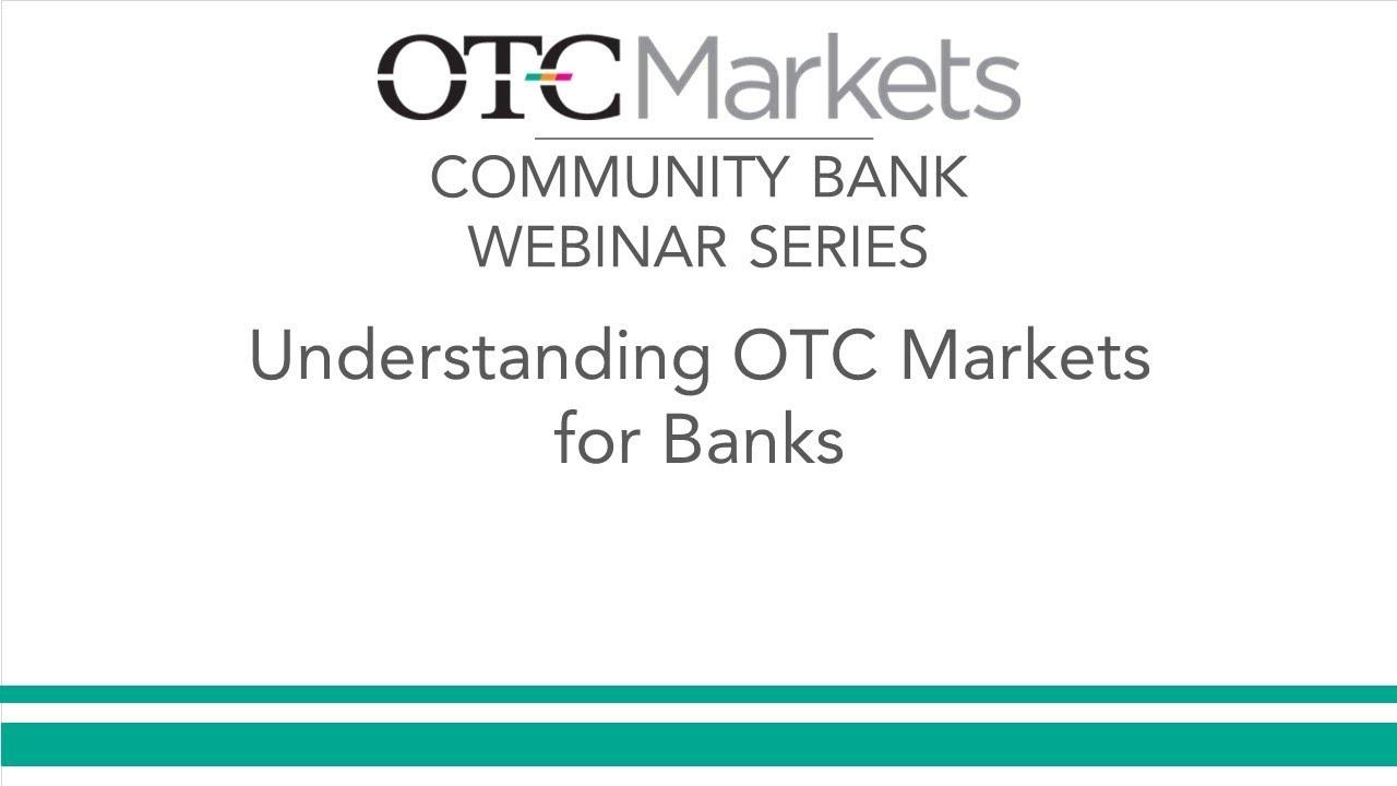 Understanding the OTC Markets for Banks