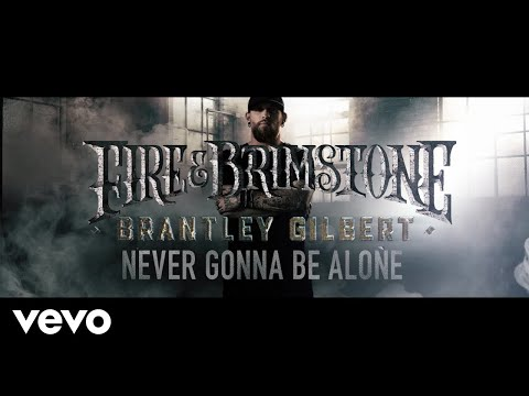 Brantley Gilbert - Never Gonna Be Alone (Lyric Video)