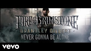 Brantley Gilbert Never Gonna Be Alone.mp3
