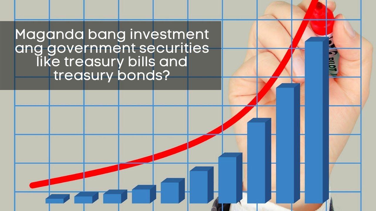 Maganda bang investment ang government securities like treasury bills and treasury bonds?