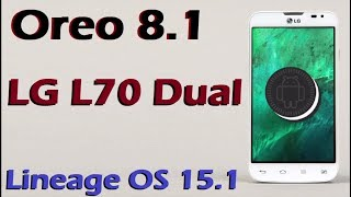 How To Update Android Oreo 8.1 in LG L70 Dual (Lineage OS 15.1) Install and Review