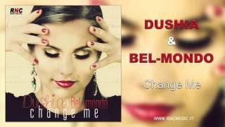 DUSHIA & BEL-MONDO - Change Me