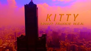 SOWUT feat FRαNKIE阿法, W.E.N - K I T T Y  MV