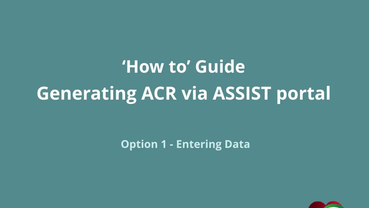 ASSIST PORTAL : 'How to' Guide Generating ACR - Option 1 - Entering Data
