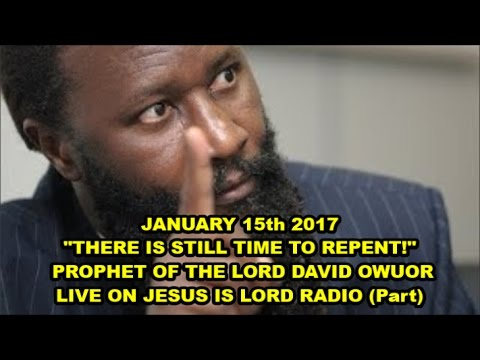"""15-01-2017 PROPHET DAVID OWUOR LIVE ON JESUS IS LORD RADIO - """"THERE IS STILL TIME TO REPENT""""!"""