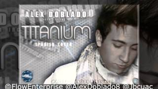 Alex Doblado - TITANIUM (Spanish Cover) Prod. JBCUAC (JAY MIKE) YouTube Videos