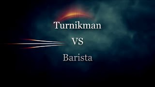 Turnikman vs Barista