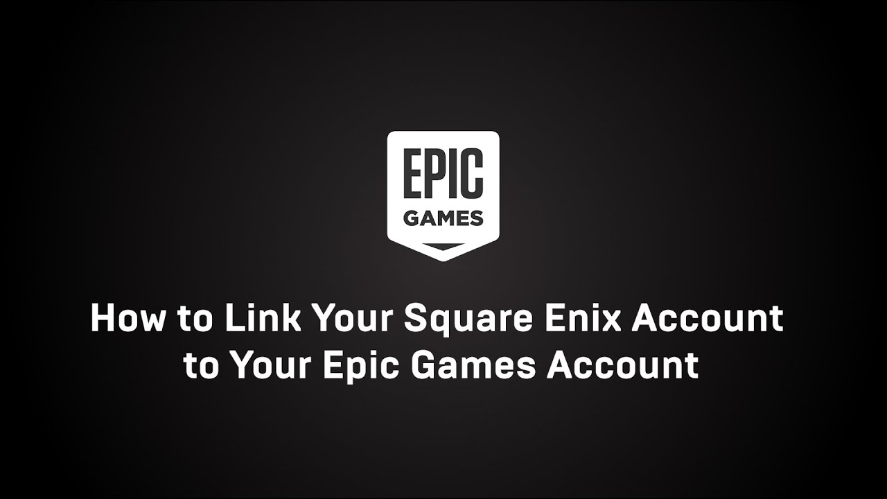 How to Link Your Square Enix Account to Your Epic Games Account?