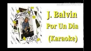#J Balvin - Por Un Dia Karaoke(Letra)