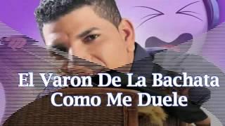 El Varon De La Bachata - Como Me Duele