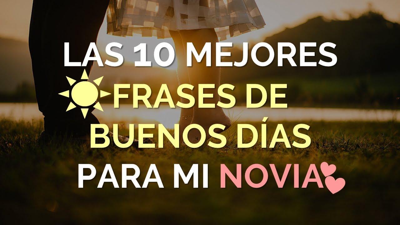 Las 10 Mejores Frases De Buenos Dias Para Mi Novia Amor Youtube