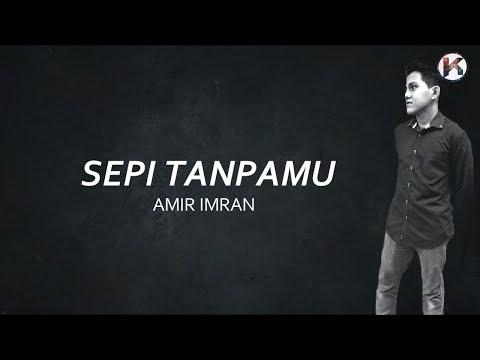 Terbaik !! Sepi Tanpamu - Amir Imran (Lirik)