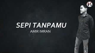 Sepi Tanpamu - Amir Imran (Lirik Video)