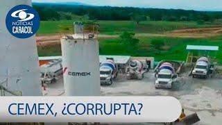 La multinacional Cemex es señalada prácticas corruptas en Colombia | Noticias Caracol