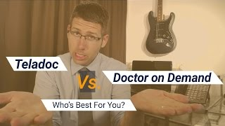 Teladoc Vs Doctor on Demand: Who's the Best Virtual Doctor for You?