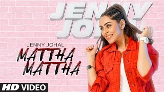 Mattha Mattha: Jenny Johal (Full Song) Jassi X | Arjan Virk | Latest Punjabi Songs 2019