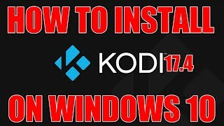 How to install Kodi 17.4 on Windows 10