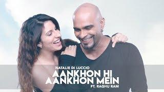 Aankhon Hi Aankhon Mein - Natalie Di Luccio ft. Raghu Ram