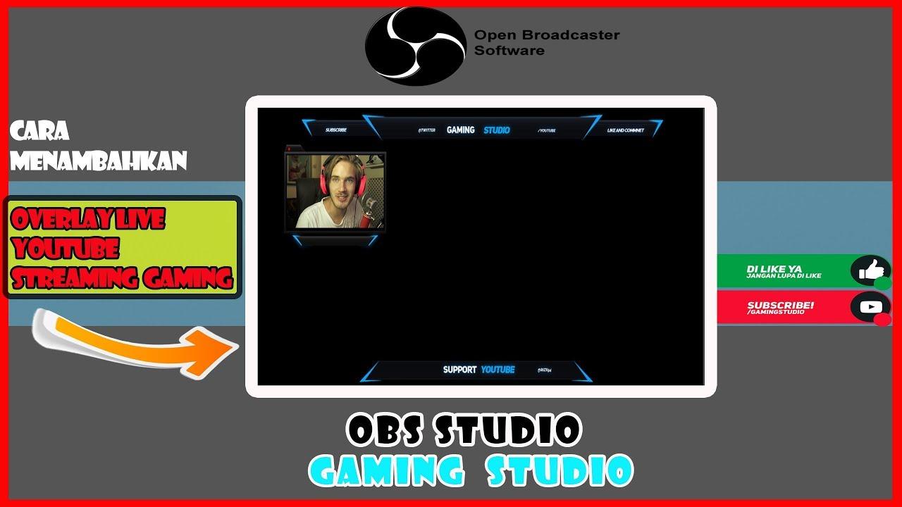 Obs Studio Cara Menambahkan Overlay Live Streaming Youtube