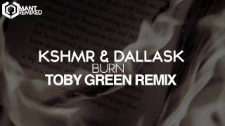 KSHMR & DallasK feat. Luciana - Burn (Let Your Mind Go) (Toby Green Remix)