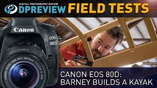 Field Test - Canon EOS 80D: Barney builds a kayak