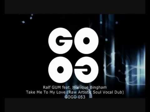 Ralf GUM feat. Monique Bingham - Take Me To My Love (Raw Artistic Soul Vocal Dub) - GOGO 053