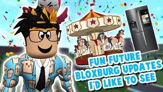 more fun NEW FUTURE BLOXBURG UPDATES I'D LIKE TO SEE... rides, new fridges