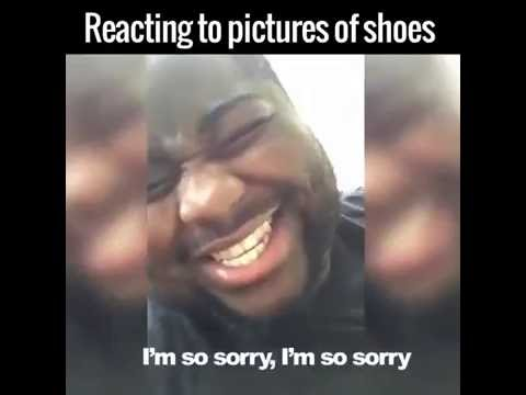 Hilarious laugh - Reacting to picture of shoes