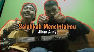 Salahkah Mencintaimu - Jihan Audy   Cover Akustik