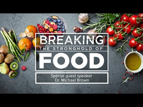 Breaking the Stronghold of Food - Dr. Michael Brown