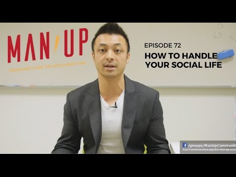 How To Handle Your Social Life - The Man Up Show, Ep. 72
