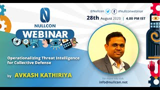 Operationalizing Threat Intelligence for Collective Defense | Avkash Kathiriya | NULLCON Webinar