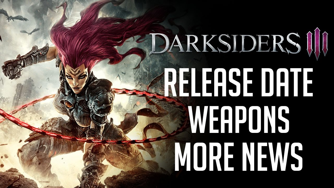 DarkSiders 3 release date   weapons and more