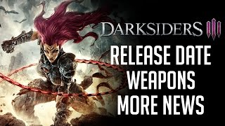 DarkSiders 3 release date . weapons and more
