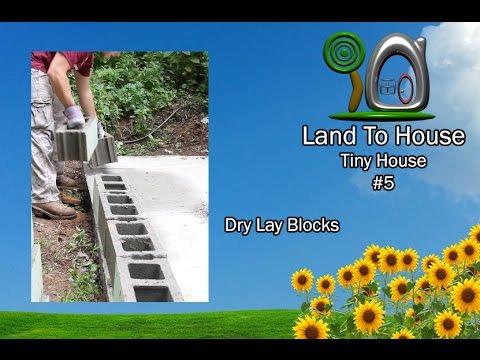 Tiny House 5 - Dry Lay Blocks