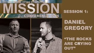 Mission Conference 2015: Pastor Daniel Gregory - The Rocks Are Crying Out