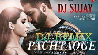 PACHTAOGE||ARJIT SINGH|| DJ REMIX BY-DJ SUJAY NIRSHA'S NO1