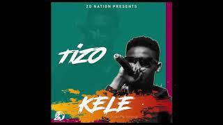 Tizo - Kele [Prod By TubhaniMuzik]