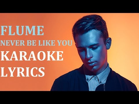 FLUME - NEVER BE LIKE YOU ( feat. KAI ) KARAOKE COVER LYRICS