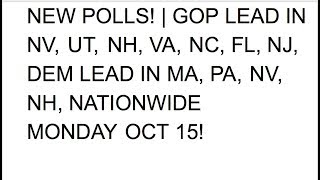 POLLING FROM MON OCT 15TH | GOP LEAD IN NV, UT, NH, VA, NC, FL, NJ, DEM LEAD IN MA, PA, NV, NH, NATI