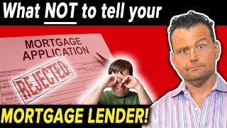 What NOT to tell your LENDER when applying for a MORTGAGE LOAN
