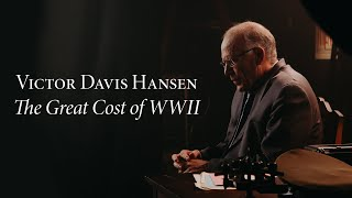 Victor Davis Hanson | The Great Cost of World War II