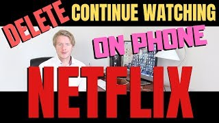 How To Delete Continue Watching On Netflix On Phone 2019